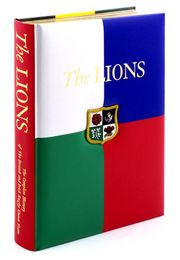 The Lions The Complete History of the British & Irish Rugby Union Team 1888-2005